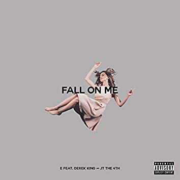Fall on Me (feat. Derek King & JT the 4th)