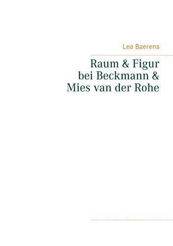 Raum und Figur bei Beckmann und Mies van der Rohe (Architektur- und Kunstwissenschaft 1) (German Edition)