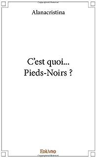 C'est quoi... Pieds-Noirs ? (French Edition)