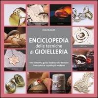 Enciclopedia delle tecniche di gioielleria (Hobby e attività artistiche)