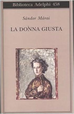 La donna giusta (Biblioteca Adelphi) di Márai, Sándor (2004) Tapa blanda