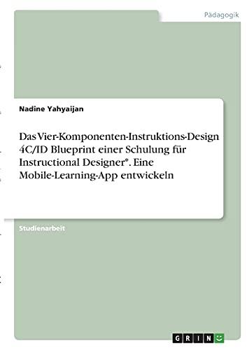Das Vier-Komponenten-Instruktions-Design 4C/ID Blueprint einer Schulung für Instructional Designer*. Eine Mobile-Learning-App entwickeln
