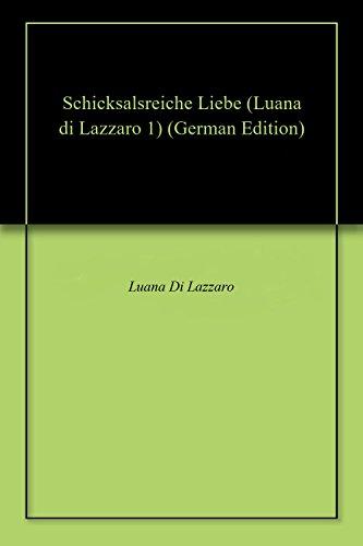 Schicksalsreiche Liebe (Luana di Lazzaro 1) (German Edition)