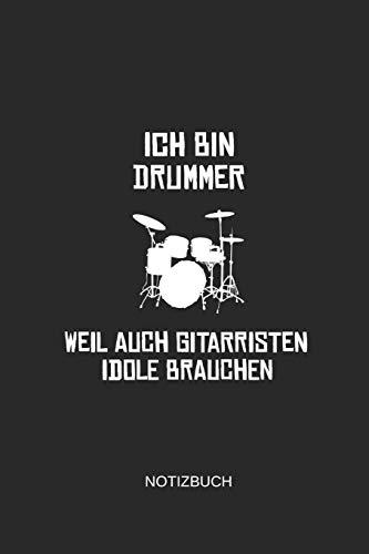 Ich Bin Drummer Weil Auch Gitarristen Idole Brauchen Notizbuch: Liniertes Notizbuch - Schlagzeug Drummer Musiker Geschenk