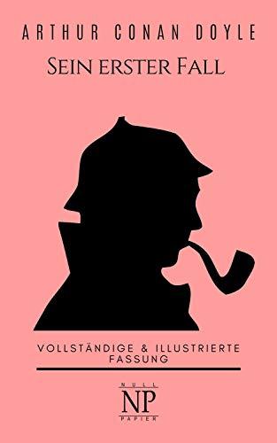 Sherlock Holmes – Sein erster Fall und andere Detektivgeschichten: Vollständige & Illustrierte Fassung (Sherlock Holmes bei Null Papier 8)