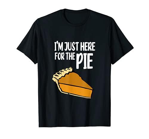 Ich bin nur hier für The Pie Thanksgiving T-Shirt