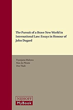 The Pursuit of a Brave New World in International Law: Essays in Honour of John Dugard