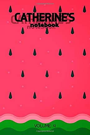 Catherines Notebook Volume 4: Lined Personalized and Customized Name Notebook Journal for Men & Women & Boys & Girls