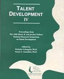 Talent Development IV: Proceedings from the 1998 Henry B. and Jocelyn Wallace National Research Symposium on Talent Development