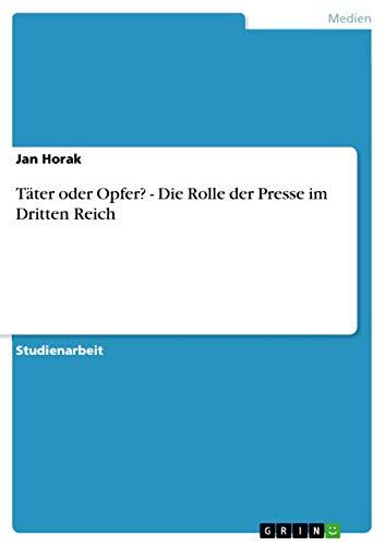 Täter oder Opfer? - Die Rolle der Presse im Dritten Reich