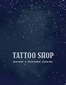 Tattoo Shop  Schedule and Reservation Calendar  52 Weeks of Undated Appointment Planner with 15-Minute Time Increments  Address Pages to Write Client Contact Information and Record Availed Services