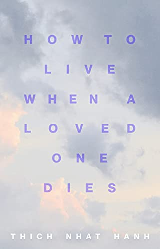 How to Live When a Loved One Dies: Healing Meditations for Grief and Loss