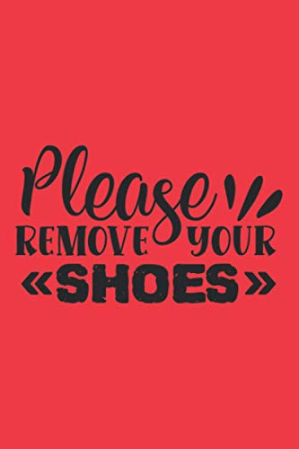 Please remove your shoes: Journal Notebook 6x9 inch,100 Page Gift for :young girl friend ghost boys student dad daughter teacher grandma kids sister ... husband girlfriend And for everyone you love