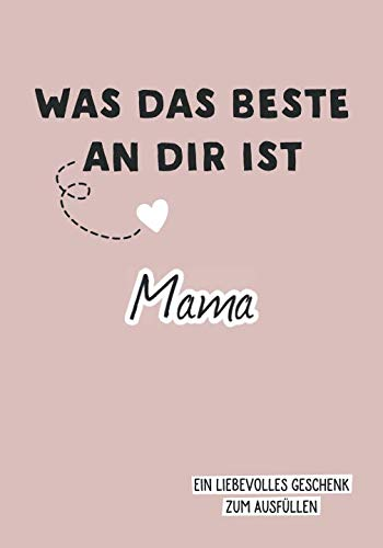 Was das Beste an dir ist, Mama: Ein liebevolles Geschenk zum Ausfüllen