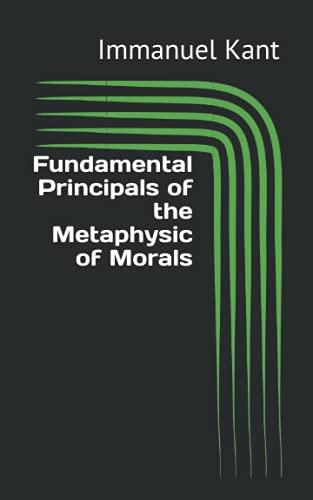 Fundamental Principals of the Metaphysic of Morals