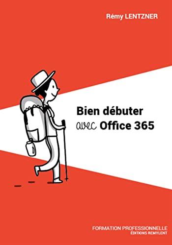 Bien débuter avec Office 365: Guide pratique (French Edition)
