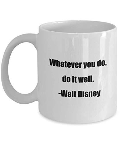 N\A Taza de café clásica: Hagas lo Que Hagas, hazlo Bien. -Walt Disney- Ideal para Amigos o colegas Blanco 11 oz