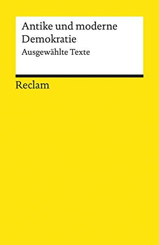 Antike und moderne Demokratie: Ausgewählte Texte (Reclams Universal-Bibliothek)