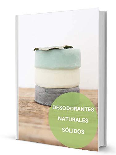 Desodorantes Naturales Sólidos: Cosmética Natural Consciente (Cosmética Natural Sólida nº 2)