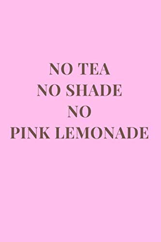 No Tea No Shade No Pink Lemonade: Pink Lined Notebook Journal (Shade Notebooks)