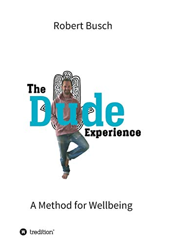 The Dude Experience: A Method for Wellbeing