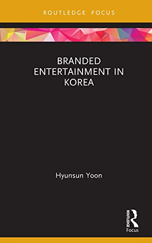 Branded Entertainment in Korea (Routledge Critical Advertising Studies) (English Edition)
