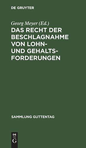 Das Recht der Beschlagnahme von Lohn- und Gehaltsforderungen: Auf Grundlage der Reichsgesetze vom 21. Juni 1869 und 29. März 1897 und der ... (Sammlung Guttentag, 55, Band 55)