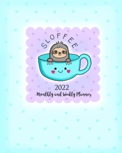 Sloffee 2022 Monthly and Weekly Planner: Cute Coffee+Sloth Sloffee Organizer and Appointment Planner for Time Management and Organizing