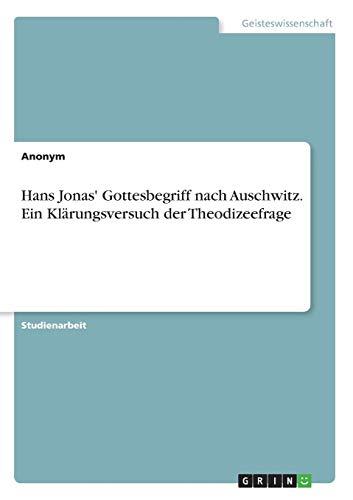 Hans Jonas' Gottesbegriff nach Auschwitz. Ein Klärungsversuch der Theodizeefrage