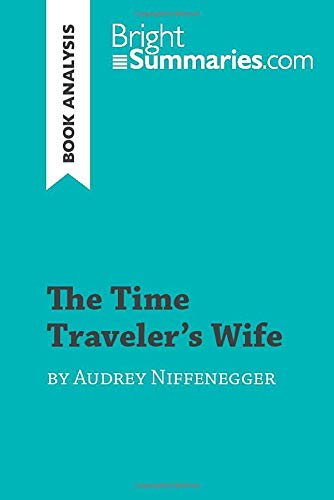 The Time Traveler's Wife by Audrey Niffenegger (Book Analysis): Detailed Summary, Analysis and Reading Guide (BrightSummaries.com)