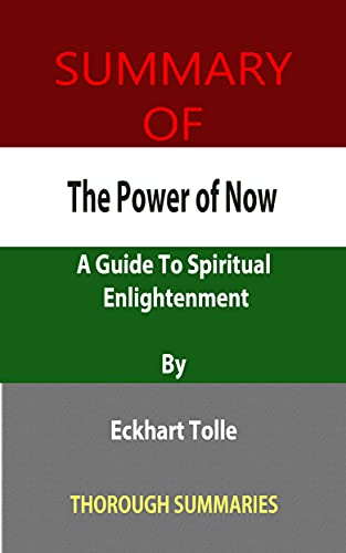 Summary of The Power of Now: A Guide To Spiritual Enlightenment By Eckhart Tolle