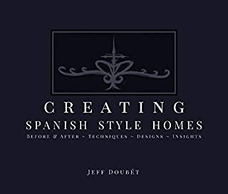 Creating Spanish Style Homes: Before & After – Techniques – Designs – Insights