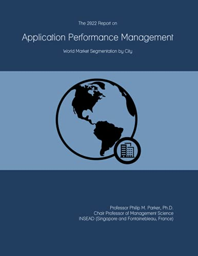 The 2022 Report on Application Performance Management: World Market Segmentation by City
