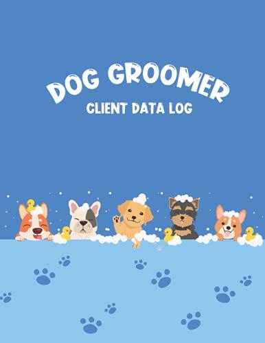 Dog Groomer Client Data Log: Client Data Organizer Notebook...