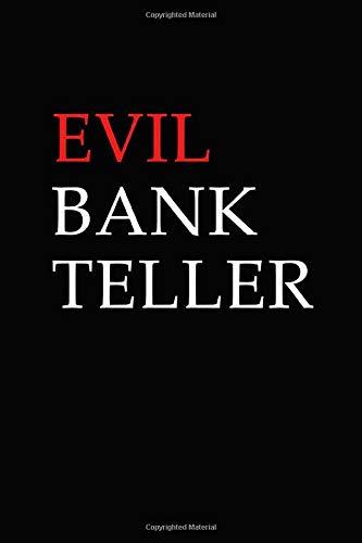 Evil Bank Teller: Blank Lined Journal - Funny Bank Teller Gifts for Women and Men