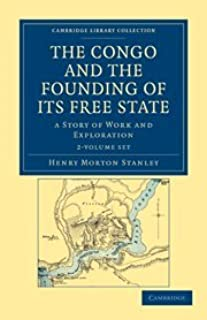The Congo and the Founding of its Free State 2 Volume Set: A Story of Work and Exploration