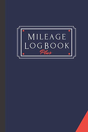 Mileage Log Book Plus: A Premium Personal And Business Mileage Tracker For All Vehicles.