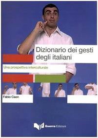 Dizionario dei gesti degli italiani. Testo: una prospettiva interculturale: Libro