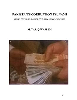 PAKISTAN'S CORRUPTION TSUNAMI: CURSE, CONTOURS, CAUSES, COST, CHALLENGE AND CURES by [M.Tariq Waseem]