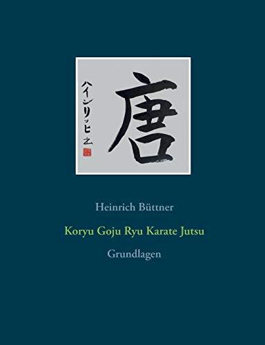 Koryu Goju Ryu Karate Jutsu: Grundlagen