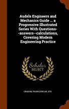 Audels engineers and mechanics guide . . . a progressive illustrated series with questions--answers--calculations, covering modern engineering practice Vol: 1 1921 [Hardcover]