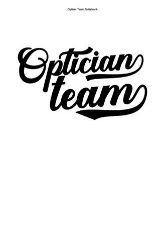 Optiker Team Notizbuch: 100 Seiten | Liniert | Augenoptiker Optik Sehtest Augenoptikerin Augenoptik Optikerin Optometrist Auge Augen Optiker Brille