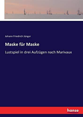Maske für Maske: Lustspiel in drei Aufzügen nach Marivaux