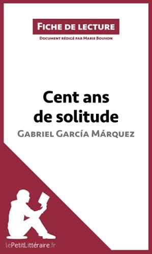 Cent ans de solitude de Gabriel García Márquez (Fiche de lecture): Résumé complet et analyse détaillée de l'oeuvre