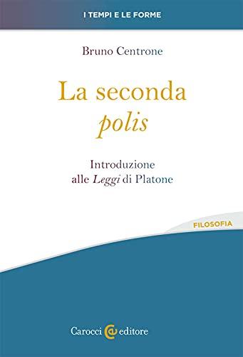 La seconda «polis». Introduzione alle «Leggi» di Platone