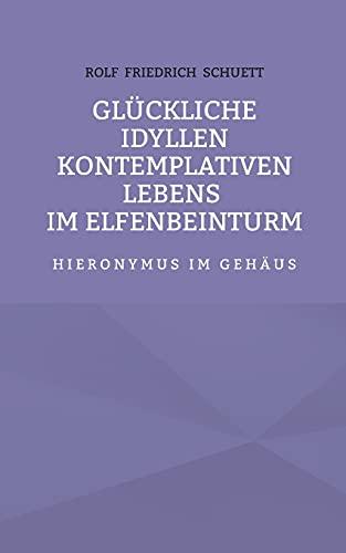 Glückliche Idyllen kontemplativen Lebens im Elfenbeinturm: Hieronymus im Gehäus