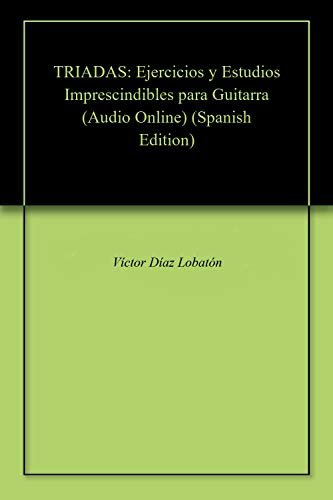 TRIADAS: Ejercicios y Estudios Imprescindibles para Guitarra (Audio Online) (Spanish Edition)
