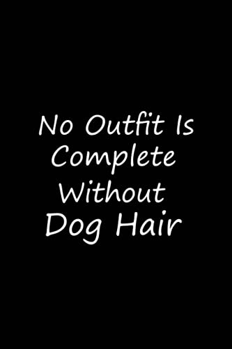 No Outfit Is Complete Without Dog Hair: lined notebook journal for dog lover, dog gift ideas, for women, men, notebooks and writing pads