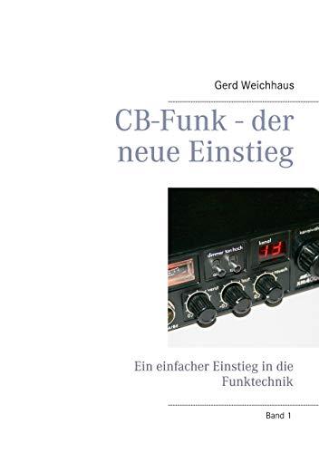 CB-Funk - der neue Einstieg: Ein einfacher Einstieg in die Funktechnik