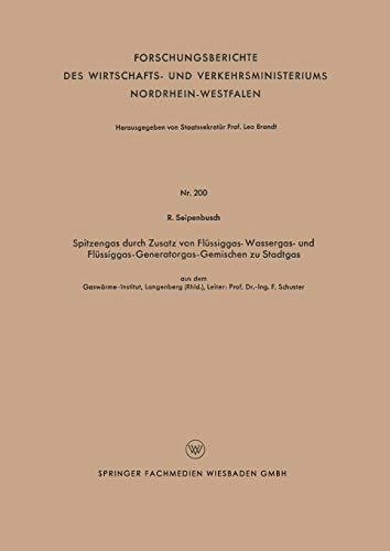 Spitzengas durch Zusatz von Flüssiggas- Wassergas- und Flüssiggas-Generatorgas-Gemischen zu Stadtgas (Forschungsberichte des Wirtschafts- und Verkehrsministeriums Nordrhein-Westfalen (200), Band 200)